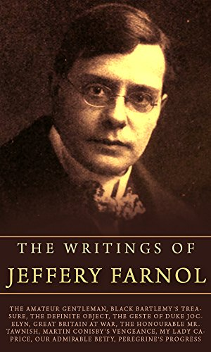 Jeffery Farnol - The Writings of Jeffery Farnol: (Ten works and author's detailed biography included)