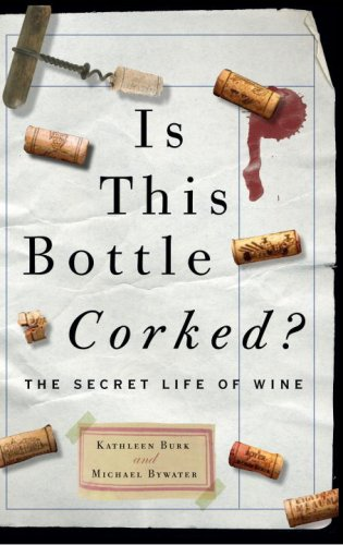 Is This Bottle Corked?: The Secret Life of Wine by Michael Bywater, Kathleen Burk