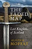 img - for The Faded Map: Lost Kingdoms of Scotland book / textbook / text book