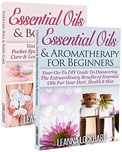 Essentials Oils: Essential Oils Boxset - Essential Oils & Aromatherapy For Beginners + Essential Oils & Body Care Bundle (DIY Beauty Boxsets Book 1)