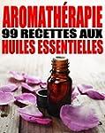 Aromath�rapie - 99 recettes aux Huile...