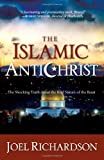 Joel Richardson The Islamic Antichrist: The Shocking Truth about the Real Nature of the Beast