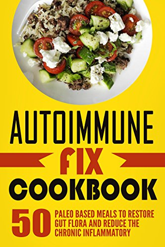 Autoimmune Fix Cookbook: 50 Paleo Based Meals To Restore Gut Flora And Reduce The Chronic Inflammatory (Kindle Auto Books compare prices)