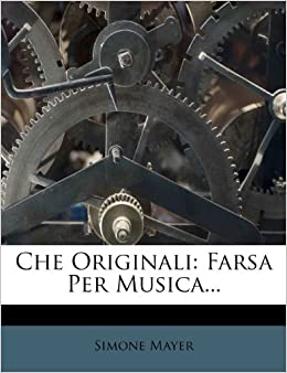 Che Originali: Farsa Per Musica (Italian Edition