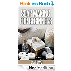 Soap Making For Beginners: The Definitive Guide To Help Beginners Create Rejuvenating And Hydrating Soaps Like A PRO. (English Edition)