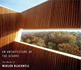 img - for An Architecture of the Ozarks: The Works of Marlon Blackwell An Architecture of the Ozarks book / textbook / text book