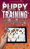 Puppy Training: Puppy Training Guide On How To Train Your Puppy The Right Way (Puppy Training, Puppy Training and Care, Puppy Training Guide, How to Train Your Dog)