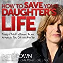 How to Save Your Daughter's Life: Straight Talk for Parents from America's Top Criminal Profiler (       UNABRIDGED) by Pat Brown Narrated by Tamara Marston