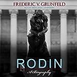 Rodin: A Biography | Frederic V. Grunfeld