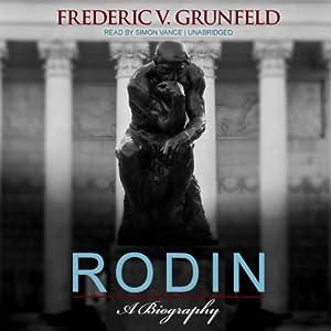 Rodin: A Biography | [Frederic V. Grunfeld]