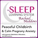 Peaceful Childbirth and Calm Pregnancy Anxiety: Hypnosis, Meditation and Affirmations: The Sleep Learning System Featuring Rachael Meddows Speech by Joel Thielke Narrated by Rachael Meddows