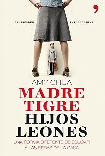 Amy Chua  Alicia Frieyro Gutiérrez - Madre tigre, hijos leones