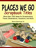 Places We Go: Scrapbook Titles (The Scrapbook Titles Library)