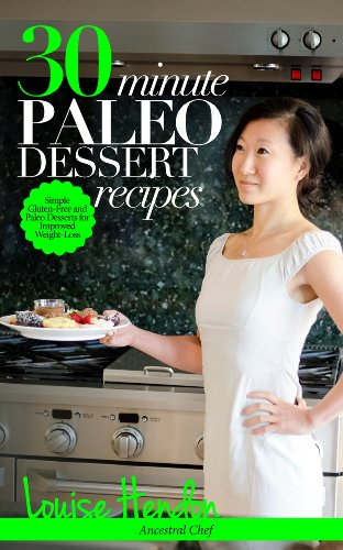 30-Minute Paleo Dessert Recipes: Simple Gluten-Free and Paleo Desserts for Improved Weight-Loss by Louise Hendon