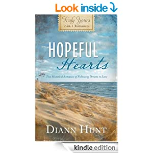 Hopeful Hearts: Truly Yours 2-in-1 Romances - Two Historical Romances of Following Dreams to Love (Inspirational Book Bargains)