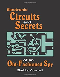 Electronic Circuits And Secrets Of An Old-Fashioned Spy by Paladin Press