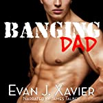 Banging Dad: Sexing Daddy #1 - Gay Erotica | Evan J. Xavier