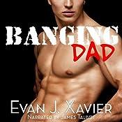 Banging Dad: Sexing Daddy #1 - Gay Erotica | [Evan J. Xavier]