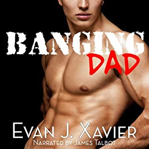Banging Dad: Sexing Daddy #1 - Gay Erotica | [Evan J. Xavier]