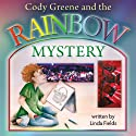 Cody Greene and the Rainbow Mystery (       UNABRIDGED) by Linda Fields Narrated by C. S. Perryess