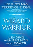 The Wizard and the Warrior: Leading with Passion and Power (J-B US non-Franchise Leadership) (0787974137) by Bolman, Lee G.