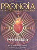 Pronoia Is the Antidote for Paranoia: How the Whole World Is Conspiring to Shower You with Blessings