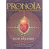 Pronoia Is the Antidote for Paranoia: How the Whole World Is Conspiring to Shower You with Blessings ~ Rob Brezsny