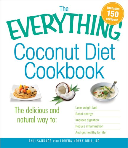 The Everything Coconut Diet Cookbook: The delicious and natural way to, lose weight fast, boost energy, improve digestion, reduce inflammation and get healthy for life (Everything Series)