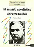 El mundo novelistico de Pérez Galdós / The novelistic world of Perez Galdos (Spanish Edition)
