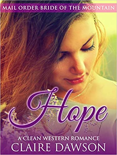 Hope: A Mail Order Bride Romance (Mail Order Bride of the Mountain Book 1)