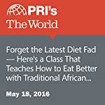 Forget the Latest Diet Fad - Here's a Class That Teaches How to Eat Better with Traditional African Dishes | Heidi Shin