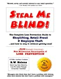 img - for Steal Me Blind! The Complete Loss Prevention Guide to Shoplifting, Retail Fraud & Employee Theft book / textbook / text book