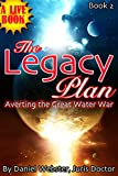 img - for BOOK 2: The Legacy Plan: Averting the Great Water War (The Legacy Plan, Averting the Great Water War) book / textbook / text book