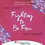 Fighting to be Free: Nie so geliebt | Kirsty Moseley