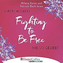 Fighting to be Free: Nie so geliebt Hörbuch von Kirsty Moseley Gesprochen von: Milena Karas, Patrick Bach