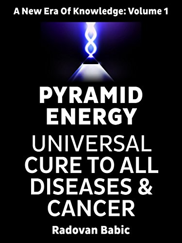 PYRAMID ENERGY: Universal cure to all diseases and cancer (A New Era Of Knowledge Book 1) (Pyramid Energy compare prices)