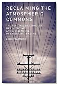 Reclaiming the Atmospheric Commons: The Regional Greenhouse Gas Initiative and a New Model of Emissions Trading (American and Comparative Environmental Policy)
