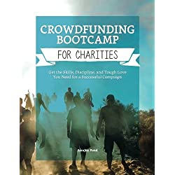 Crowdfunding Bootcamp for Charities: Get the Skills, Discipline, and Tough Love You Need for a Successful Campaign