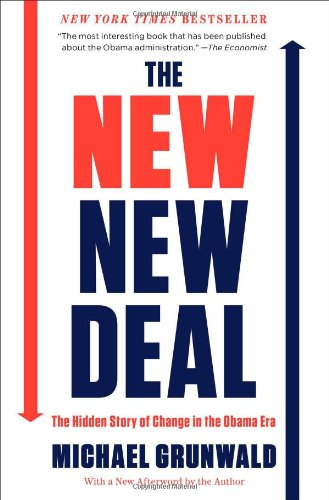 The New New Deal: The Hidden Story of Change in the Obama Era: Michael Grunwald: 9781451642339: Amazon.com: Books