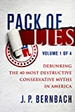 Pack of Lies Volume One: Debunking the 40 Most Destructive Conservative Myths in America: 1