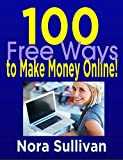100 Free Ways to Make Money Online!: New Methods for Quickly Making Money Online Today.