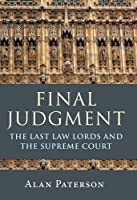 Final Judgment: The Last Law Lords and the Supreme Court