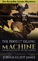 COZY MYSTERY THRILLER: THE PERFECT KILLING MACHINE: AN ARCADIA JONES COZY MYSTERY ( AN ARCHEOLOGICAL MYSTERY THRILLER)