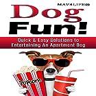 Dog Fun!: Quick & Easy Solutions to Entertaining an Apartment Dog Hörbuch von  Mav4Life Gesprochen von: Millian Quinteros