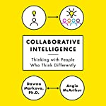 Collaborative Intelligence: Thinking with People Who Think Differently | Dawna Markova,Angie McArthur