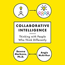 Collaborative Intelligence: Thinking with People Who Think Differently (       UNABRIDGED) by Dawna Markova, Angie McArthur Narrated by Ellen Archer
