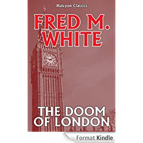 The Doom of London by Fred M. White (Unexpurgated Edition) (Halcyon Classics) (English Edition)