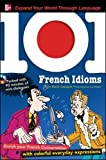 Jean-Marie Cassagne 101 French Idioms with MP3 Disc (set 2): Enrich Your French Conversation with Colorful Everyday Sayings (101... Language Series) by Cassagne, Jean-Marie Published by McGraw-Hill Contemporary (2009)