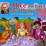 echange, troc Francis Perrin & Les Enfants Terribles - Alice Au Pays Des Merveilles