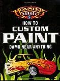 Monster Garage: How To Custom Paint Damn Near Anything (Motorbooks Workshop)